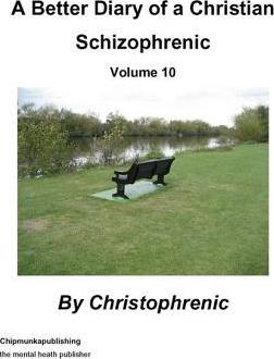 A Better Diary of a Christian Schizophrenic - Volume 15