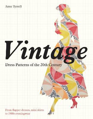 Vintage Dress Patterns of the 20th Century  dressmaking from flapper dress to the mini skirt