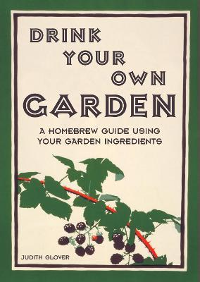 Drink Your Own Garden : A homebrew guide using your garden ingredients
