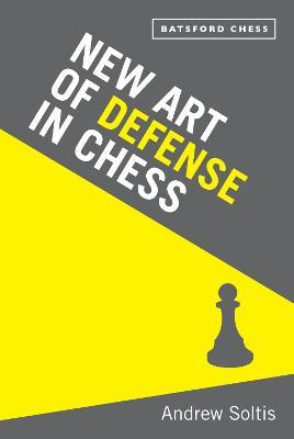 The New Art of Defence in Chess: Chess Defence Tactics Classic