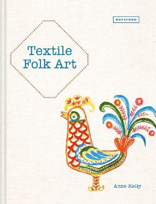 Textile Folk Art : Design, Techniques and Inspiration in Mixed-Media Textile