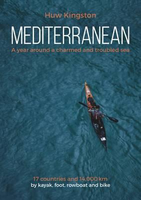 Mediterranean : A Year Around a Charmed and Troubled Sea