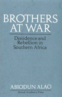 Brothers at War  Dissident and Rebel Activities in Southern Africa