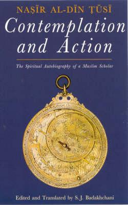 Contemplation and Action : The Spiritual Autobiography of a Muslim Scholar - Nasir al-Din Tusi