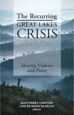 The Recurring Great Lakes Crisis  Identity, Violence and Power
