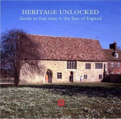 Heritage Unlocked: Guide to Free Sites in the East of England
