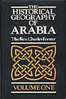 The Historical Geography of Arabia: v. 1