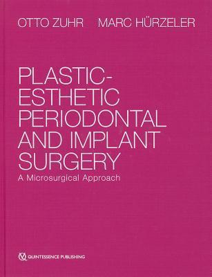 Plastic-esthetic Periodontal and Implant Surgery - Otto Zuhr