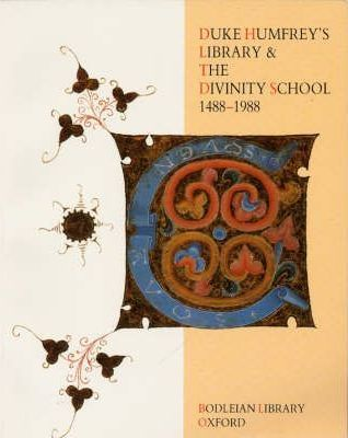 Duke Humfrey's Library and the Divinity School 1488-1988