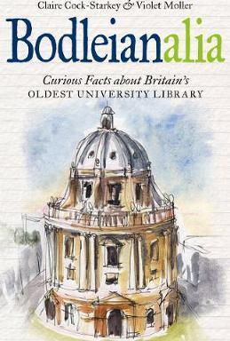 Bodleianalia : Curious Facts about Britain's Oldest University Library
