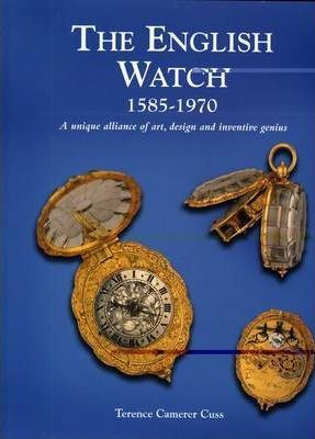 English Watch: 1585-1970 a Unique Alliance of Art, Design and Inventive Genius