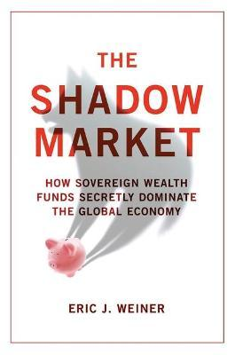The Shadow Market: How Sovereign Wealth Funds Secretly Dominate the Global Economy
