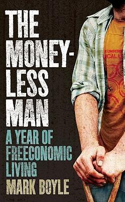 The Moneyless Man a Year of Freeconomic Living