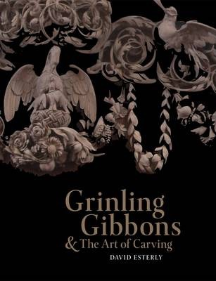 Grinling gibbons and the art of carving : david esterly : 9781851772568
