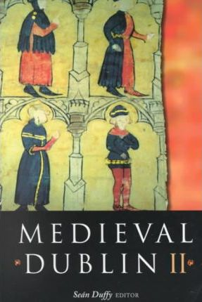 Medieval Dublin: Proceedings of the Friends of Medieval Dublin - Symposium 2000 Pt. 2