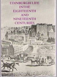 Edinburgh Life in the Eighteenth and Nineteenth Centuries