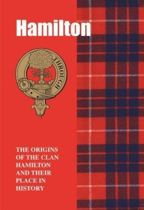 The Hamilton: The Origins of the Clan Hamilton and Their Place in History