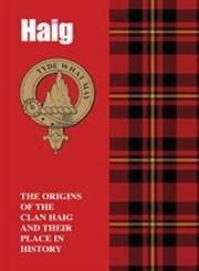 Haig: The Origins of the Clan Haig and Their Place in Scotland's History