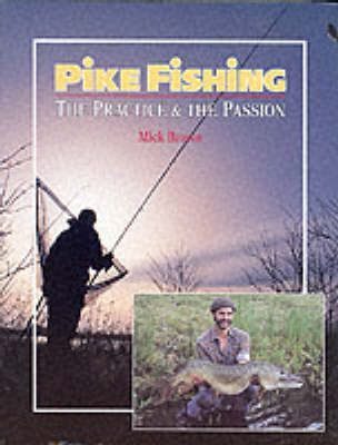 Pike Fishing : The Practice and the Passion