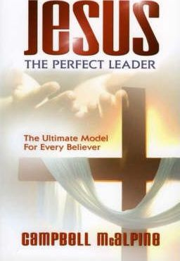 Jesus the Perfect Leader: The Ultimate Model for Every Believer
