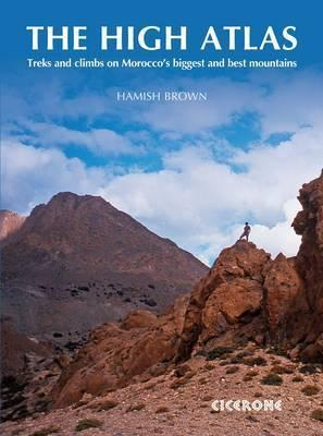 The High Atlas : Treks and climbs on Morocco's biggest and best mountains