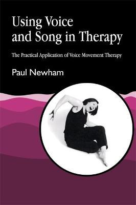 Using Voice and Song in Therapy: The Practical Application of Voice Movement Therapy