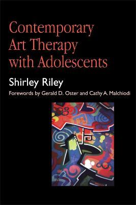 Contemporary Art Therapy with Adolescents - Shirley Riley, Cathy A. Malchiodi, Gerald D. Oster