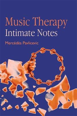 Music Therapy: Intimate Notes - Mercedes Pavlicevic