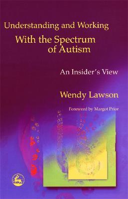 Understanding and Working with the Spectrum of Autism : An Insider's View