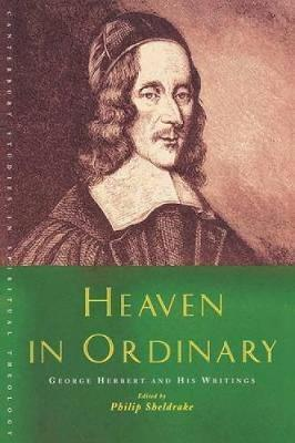 Heaven in Ordinary  George Herbert and His Writings