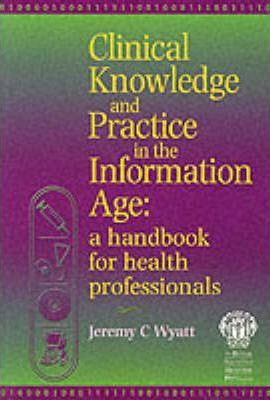 Clinical Knowledge and Practice in the Information Age: A Handbook for Health Professionals
