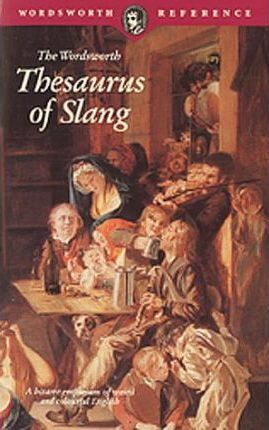 The Wordsworth Thesaurus of Slang