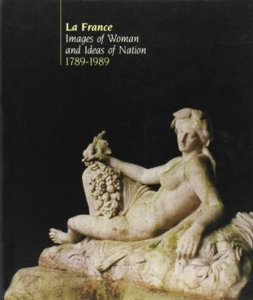 La France, Images of Woman and Ideas of Nation, 1789-1989
