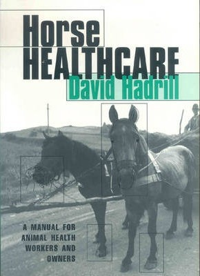 Horse Healthcare  A manual for animal health workers and owners