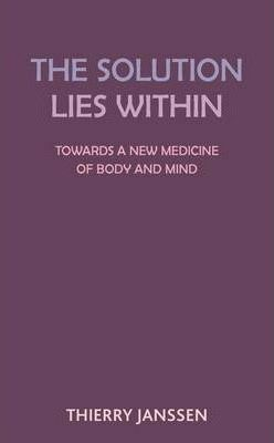 The Solution Lies Within : Towards a New Medicine for the Body and the Mind