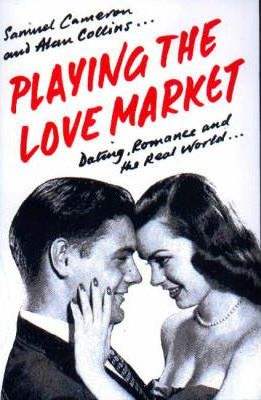 Playing the Love Market  Dating, Romance and the Real World