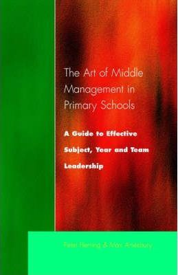 The Art of Middle Management  A Guide to Effective Subject,Year and Team Leadership
