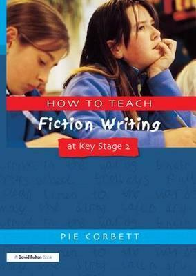 How to Teach Fiction Writing at Key Stage 2 Cover Image