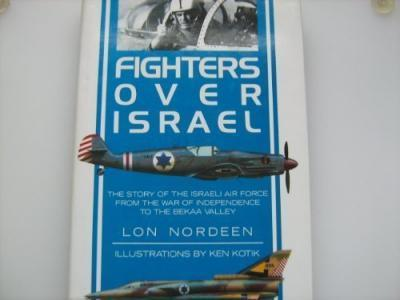 Fighters Over Israel  Story of the Israeli Air Force from the War of Independence to the Bekaa Valley