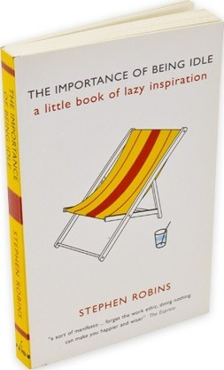 The Importance of Being Idle : A Little Book of Lazy Inspiration