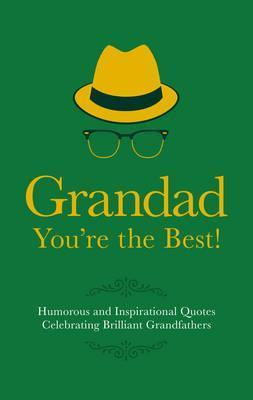 Grandad You're the Best! : Humorous and Inspirational Quotes Celebrating Brilliant Grandfathers