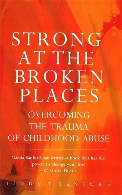 Strong At The Broken Places - Linda T. Sanford