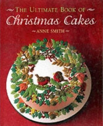 The Ultimate Book of Christmas Cakes