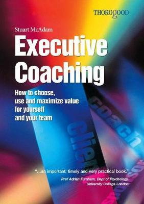 Executive Coaching  How to Choose, Use & Maximise Value for Yourself & Your Team
