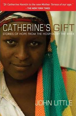 Catherine's Gift  Stories of Hope from the Hospital by the River