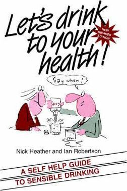 Let's Drink to Your Health! : A Self-help Guide to Sensible Drinking