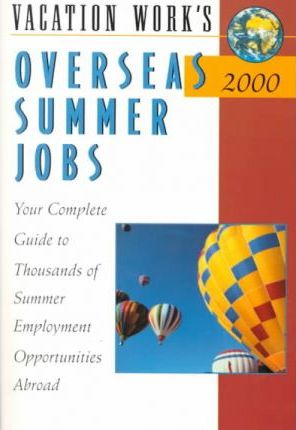 Overseas Summer Jobs 2000  Your Complete Guide to Thousands of Summer Employment Opportunities Abroad