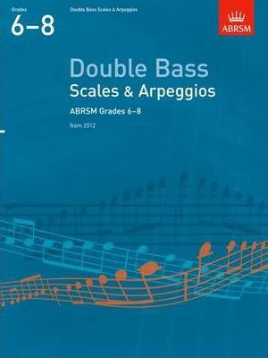 Scales and Arpeggios for Double Bass: Grades 6-8