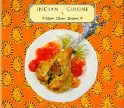 Indian Cuisine: Slow Oven Dishes