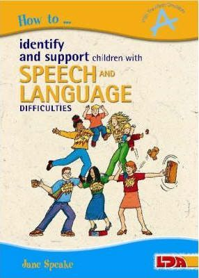 How to Identify and Support Children with Speech and Language Difficulties - Jane Speake, Rebecca Barnes